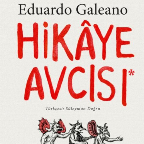 Eduardo Galeano'nun son kitabı Hikaye Avcısı ilk kez Türkçede!
