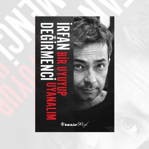İrfan Değirmenci'den 'Ötekileştirilenlerin' Romanı: Bir Uyuyup Uyanalım