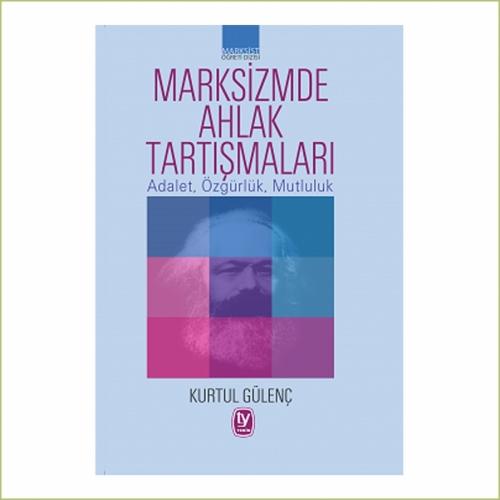 Marksizmde Ahlak Tartışmaları Adalet, Özgürlük, Mutluluk