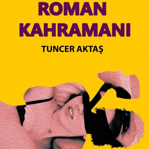 Tuncer Aktaş'ın 'Roman Kahramanı' Adlı Romanı Raflarda Yerini Aldı