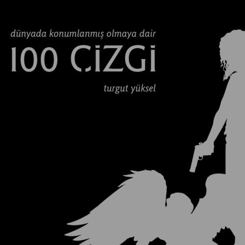 Turgut Yüksel'in 'Dünyada Konumlanmış Olmaya Dair 100 ÇİZGİ' isimli kitabı Ağaçkakan Yayınları'ndan yayımlandı.